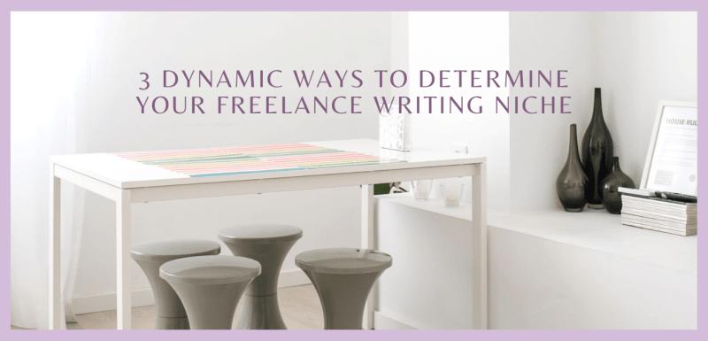 3 Dynamic Ways to Determine Your Freelance Writing Niche