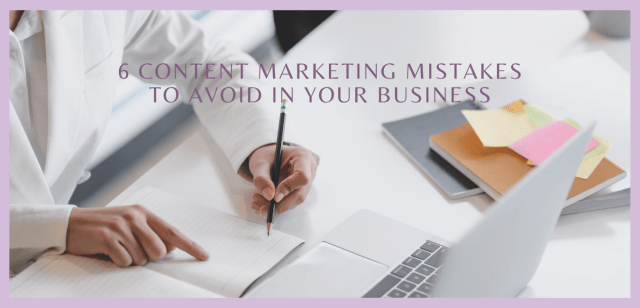 6 Content Marketing Mistakes to Avoid in Your Business