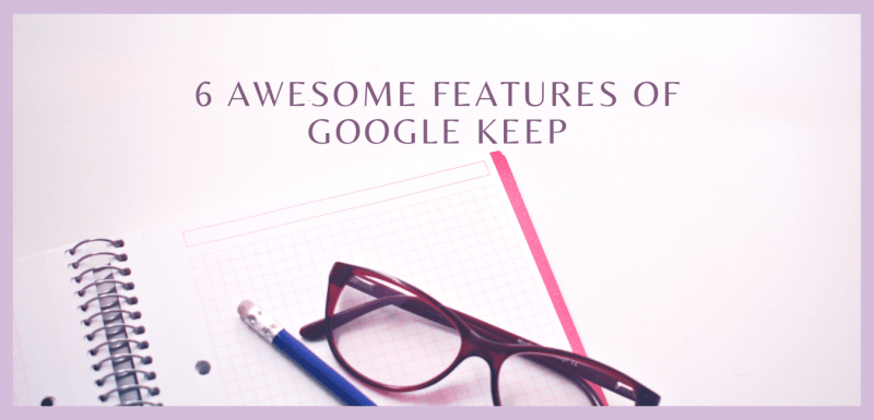 6 Awesome features of Google Keep