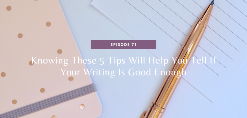 Knowing These 5 Tips Will Help You Tell If Your Writing Is Good Enough