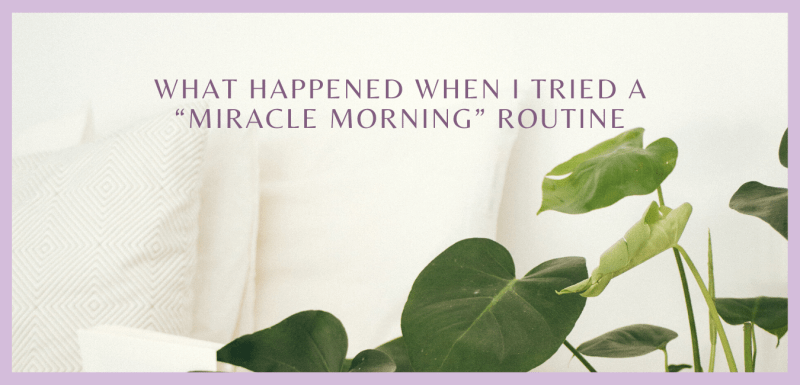 """What Happened When I Tried a """"Miracle Morning"""" Routine"""