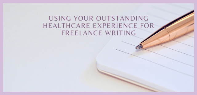 Using Your Outstanding Healthcare Experience For Freelance Writing