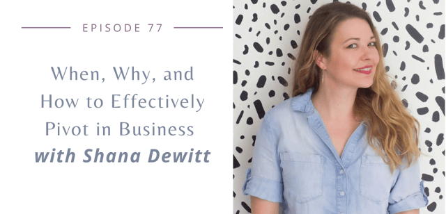 When, Why, and How to Effectively Pivot in Business with Shana Dewitt