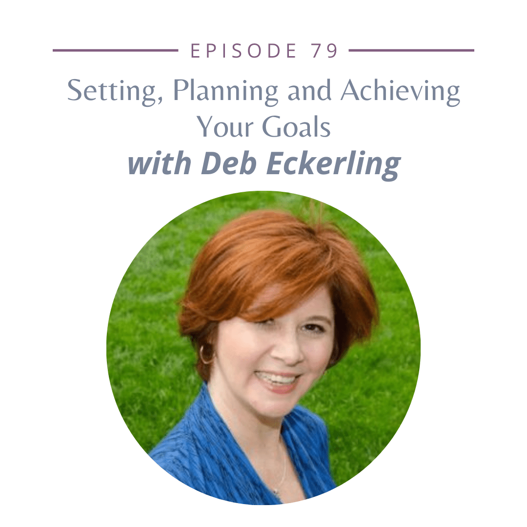Episode 79: Setting, Planning and Achieving Your Goals with Deb Eckerling
