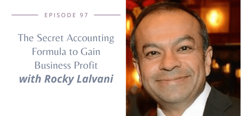 Episode 97: The Secret Accounting Formula to Gain Business Profit with Rocky Lalvani