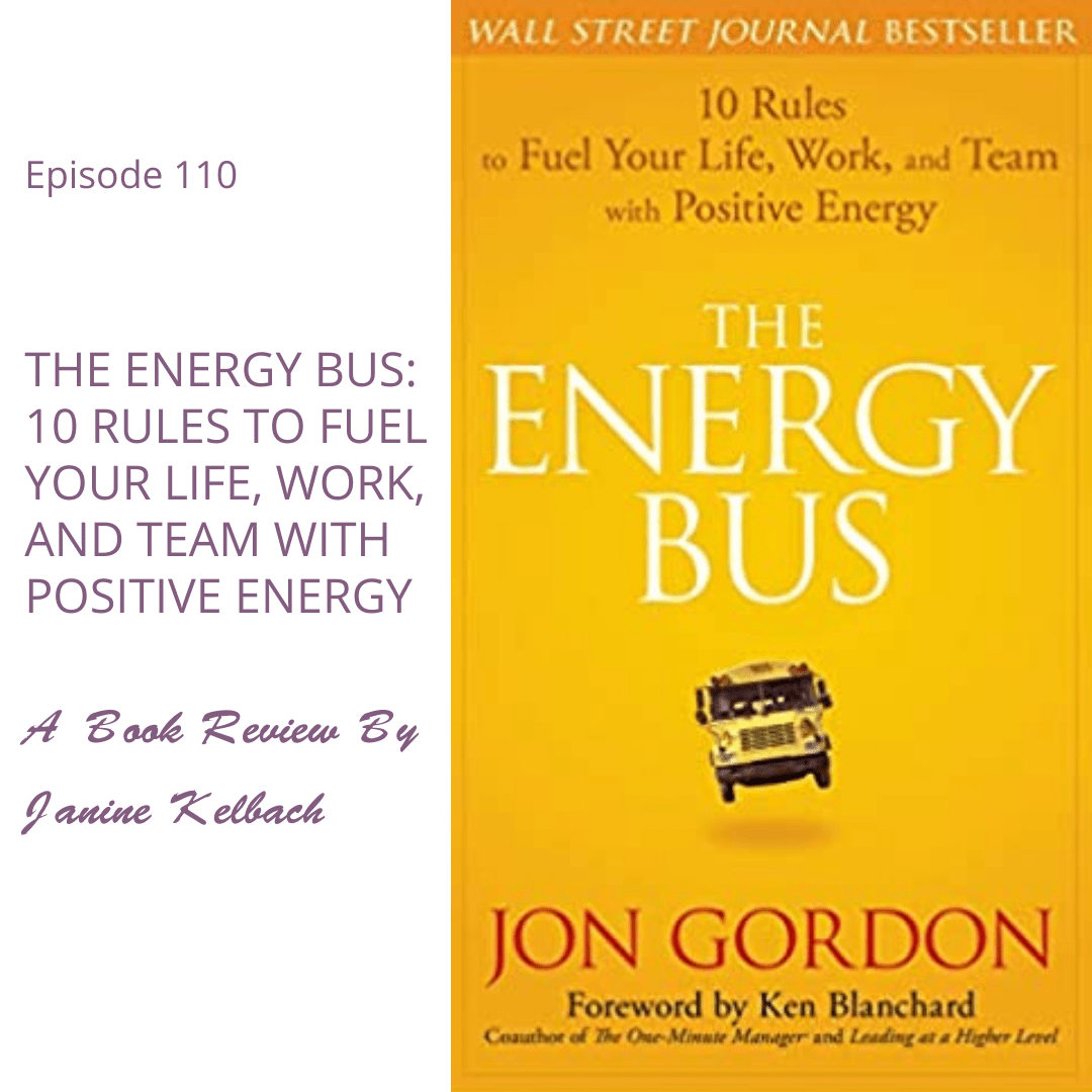 Episode 110: The Energy Bus – A Book Review By Janine Kelbach
