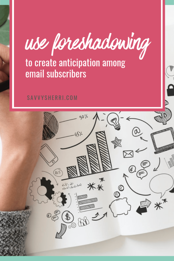Create anticipation among email subscribers by using foreshadowing