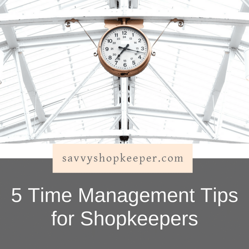 5 Time Management Tips for Shopkeepers