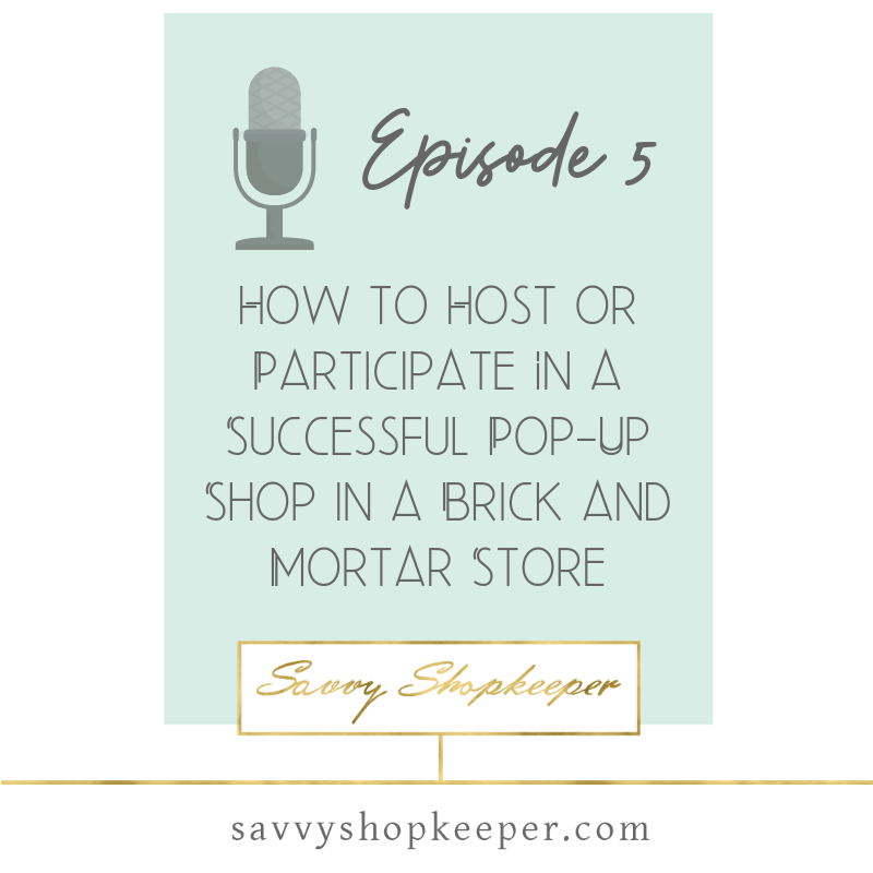 Ep. 5 How to Host or Participate In a Successful Pop-Up Shop in a Brick and Mortar Store