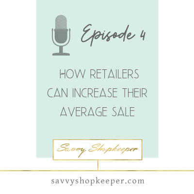 Savvy Shopkeeper Retail Podcast Episode 4