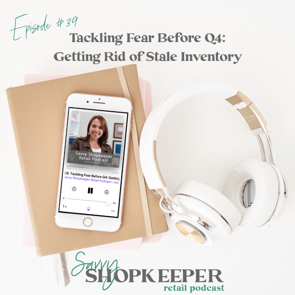 Ep. 39 Tackling Fear Before Q4: Getting Rid of Stale Inventory