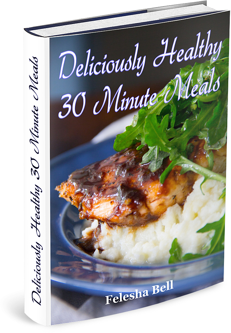 Deliciously Healthy 30 Minute Meals
