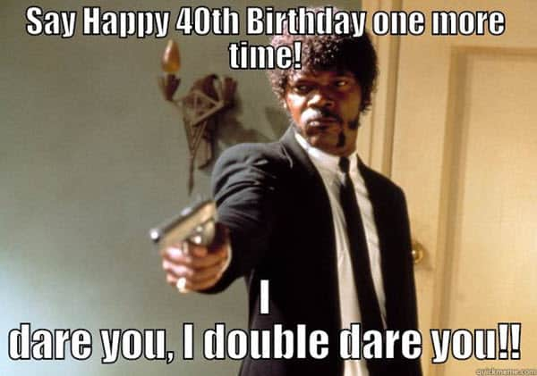 happy 40th birthday dare meme