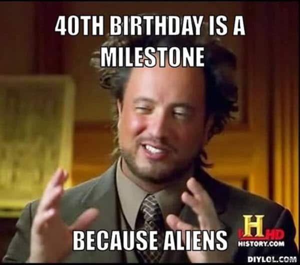 happy 40th birthday milestone meme
