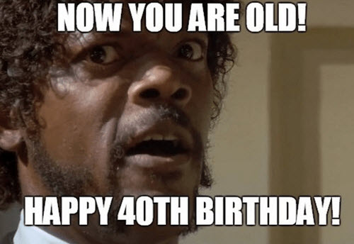 happy 40th birthday old meme