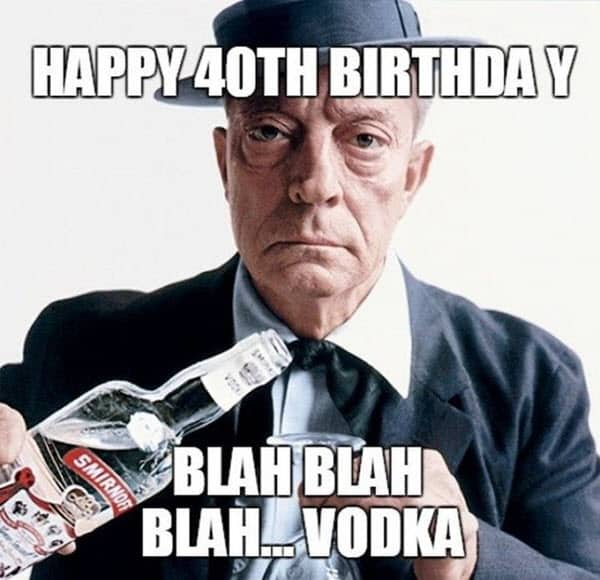 happy 40th birthday vodka meme