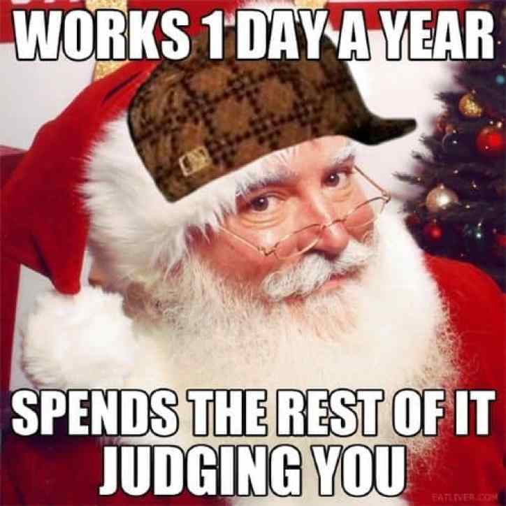 works 1 day a year spends the rest of it judging you funny merry christmas memes