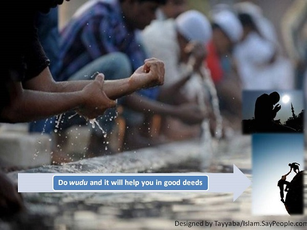 Do wudu and it will help you in good deeds