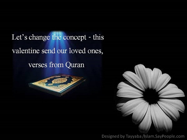 Let's change the concept - this valentine send our loved ones, verses from Quran.