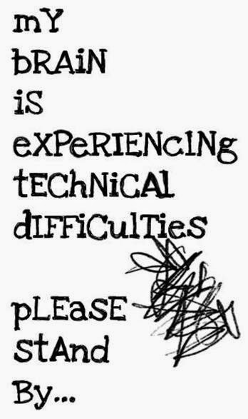 brain experiencing technical difficulties
