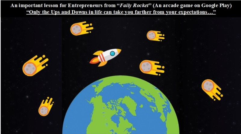 """An important lesson for Entrepreneurs from """"Faily Rocket"""" (An arcade game on Google Play) """"Only the Ups and Downs in life can take you farther from your expectations…""""  ===  Supporter: Faily Rocket - an interesting app (game) on Google Play Store"""