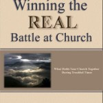 Winning The Real Battle At Church:  What Holds Your Church Together During Troubled Times