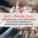 Book Review: God's Amazing Grace: Reconciling Four Centuries of African American Marriages & Families by Pastor Terry Turner