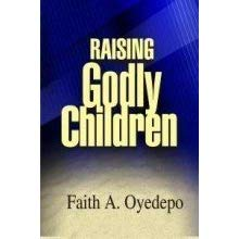 Download Raising Godly Children By Faith Oyedepo