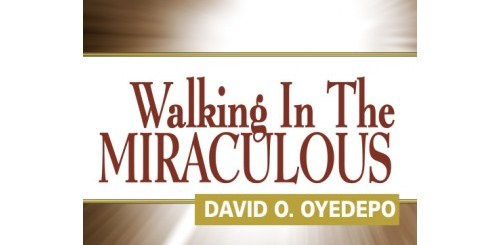 Download Walking in the Miraculous By Bishop David Oyedepo