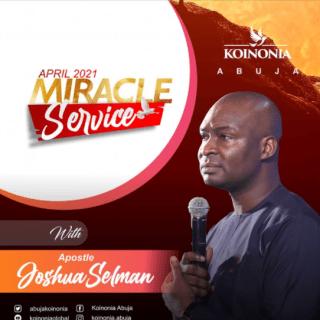 Download April 2021 Koinonia Abuja Miracle Service with Apostle Joshua Selman Nimmak