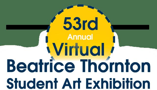 53rd Annual Virtual Beatrice Thornton Student Art Exhibition