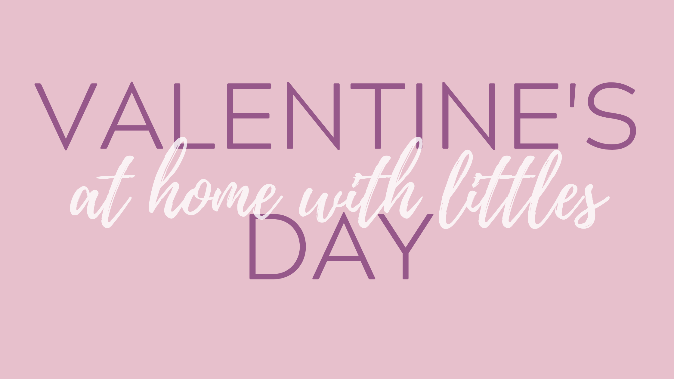 Valentine's Day at home with littles