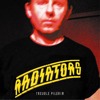 Radiators - Trouble Pilgrim