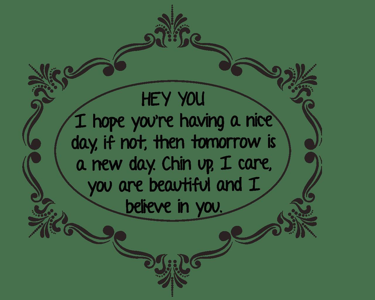 Hey You I Hope You Re Having A Nice Day