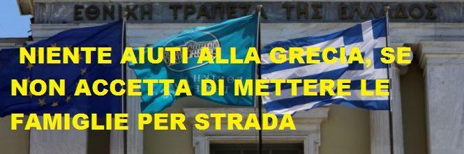 GRECIA: IL TERZO BAIL OUT E' ANCORA BLOCCATO, L'EUROGRUPPO VUOLE LE FAMIGLIE GRECHE PER STRADA.