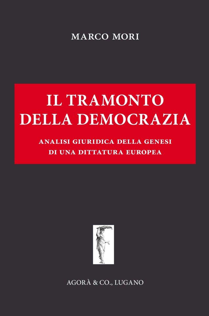 """RECENSIONE AL LIBRO DELL'AVV. MARCO MORI: """"IL TRAMONTO DELLA DEMOCRAZIA. ANALISI GIURIDICA DELLA GENESI DI UNA DITTATURA EUROPEA"""" (di Giuseppe PALMA)"""