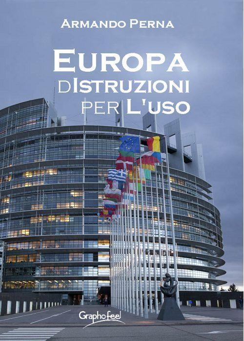 Europa: dISTRUZIONI per l'Uso. Un utile manuale di Armando Perna per conoscere l'Unione