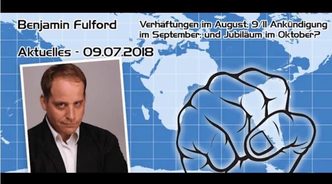 Benjamin Fulford – 09.07.2018 – Aktuelles Weltgeschehen – Hintergründe – Deutsch