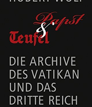 Papst und Teufel: Die Archive des Vatikan und das Dritte Reich