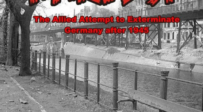 Gruesome Harvest: The Allied Attempt to Exterminate Germany after 1945
