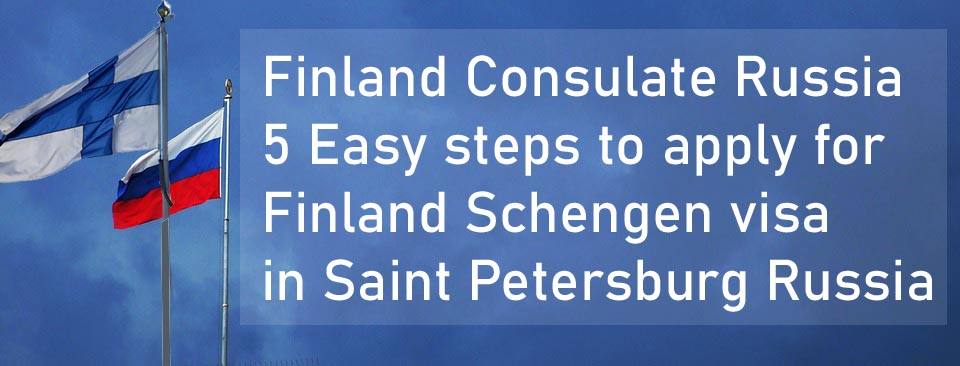 Finland Consulate Russia- 5 Easy steps to apply for Finland Schengen visa
