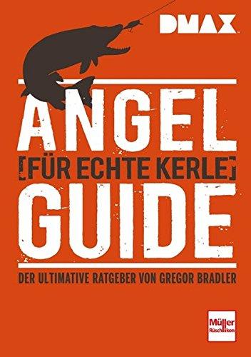 Angel-Guide für echte Kerle: Der ultimative Ratgeber von Gregor Bradler -
