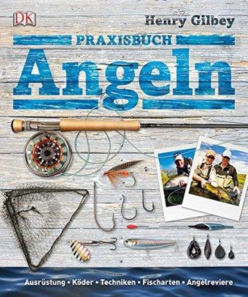 Praxisbuch Angeln: Ausrüstung, Köder, Techniken, Fischarten, Angelreviere -