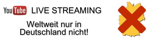 Youtube Live Streaming weltweit nur nicht in D