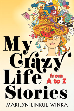 My Crazy Life Stories from A to Z by Marilyn Linkul Winka