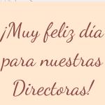 ¡Muy feliz día para nuestras Directoras!