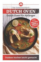 Dutch Oven: Das Outdoorkochbuch Dutch Oven für Anfänger Outdoor kochen leicht gemacht-Inklusive Grillrezepten - - 1