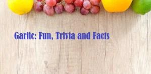 Garlic: Fun, Trivia and Facts