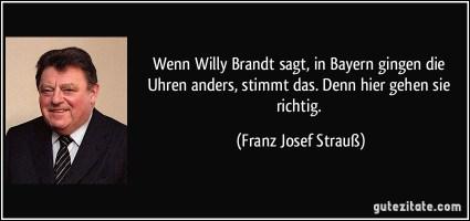 zitat-wenn-willy-brandt-sagt-in-bayern-gingen-die-uhren-anders-stimmt-das-denn-hier-gehen-sie-richtig-franz-josef-strausz-125470