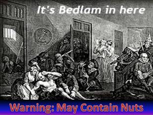 Nuts in Bedlam